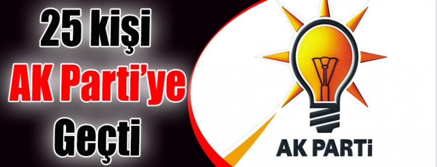 25 kişi AK Parti'ye geçti!