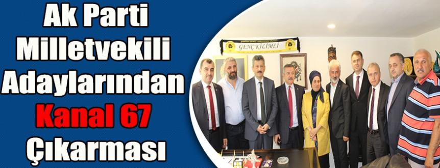 Ak Parti Milletvekili Adaylarından Kanal 67 Çıkarması